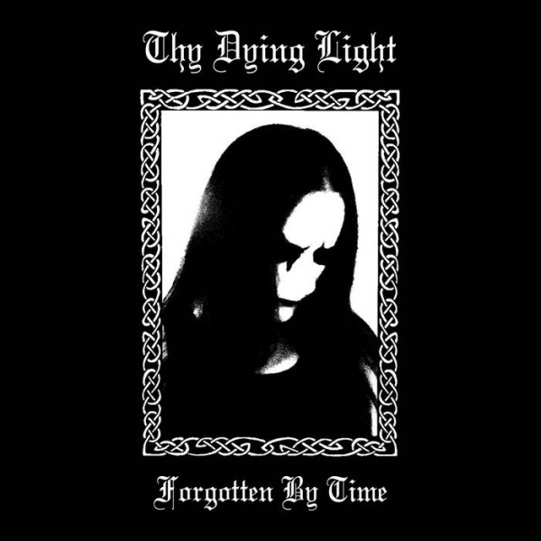 Thy Dying Light - Forgotten By Time