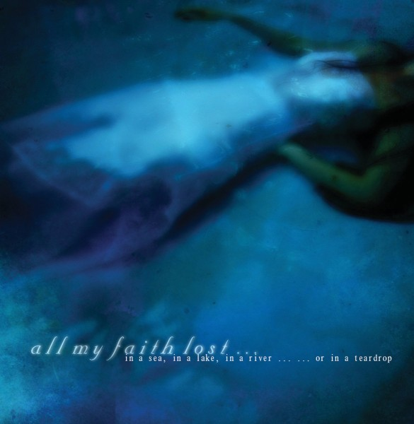 All My Faith Lost ... - In A Sea, In A Lake, In A River .​.​. .​.​. Or In A Teardrop