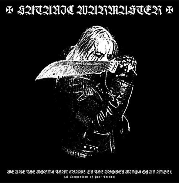 Satanic Warmaster - We Are the Worms That Crawl on the Broken Wings of an Angel (A Compendium of Pas